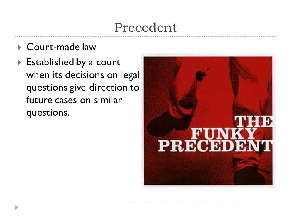 Precedent Court-made law