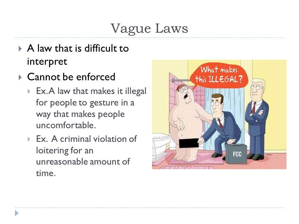 Vague Laws A law that is difficult to interpret Cannot be enforced