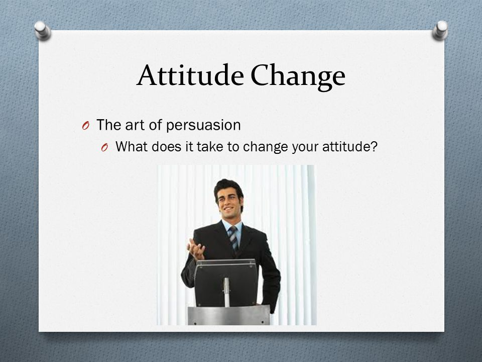 Attitude Change The art of persuasion