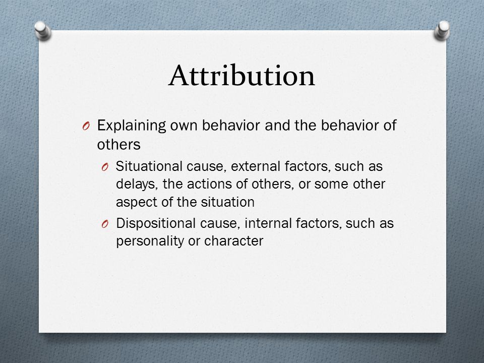 Attribution Explaining own behavior and the behavior of others