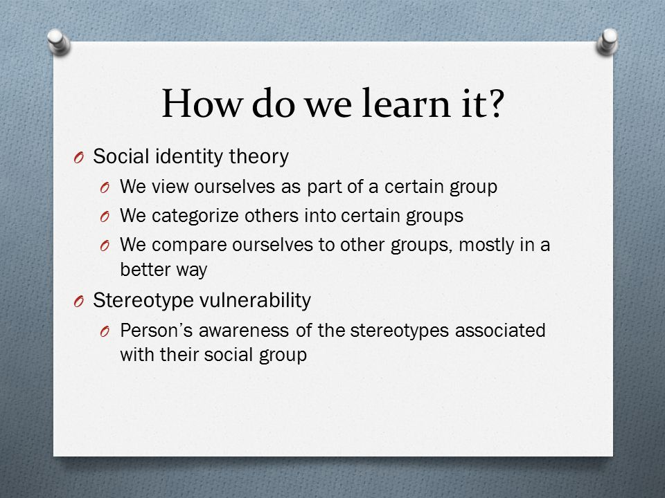 How do we learn it Social identity theory Stereotype vulnerability