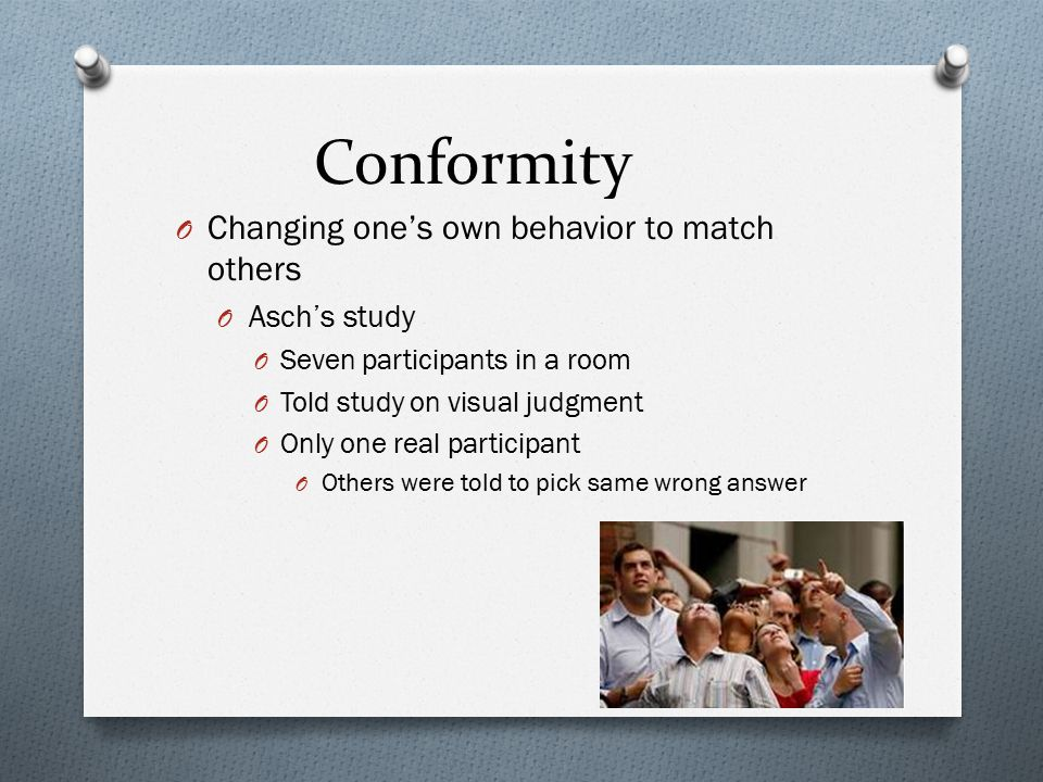 Conformity Changing one's own behavior to match others Asch's study