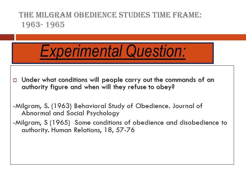 The Milgram Obedience Studies Time frame: 1963- 1965