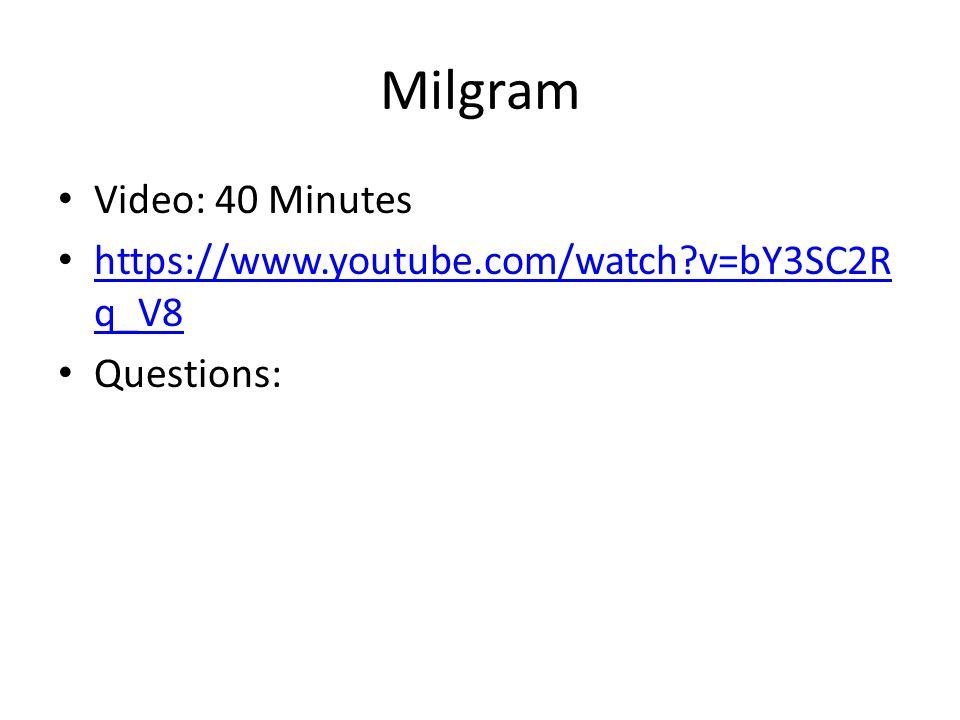 Milgram Video: 40 Minutes https://www.youtube.com/watch v=bY3SC2Rq_V8