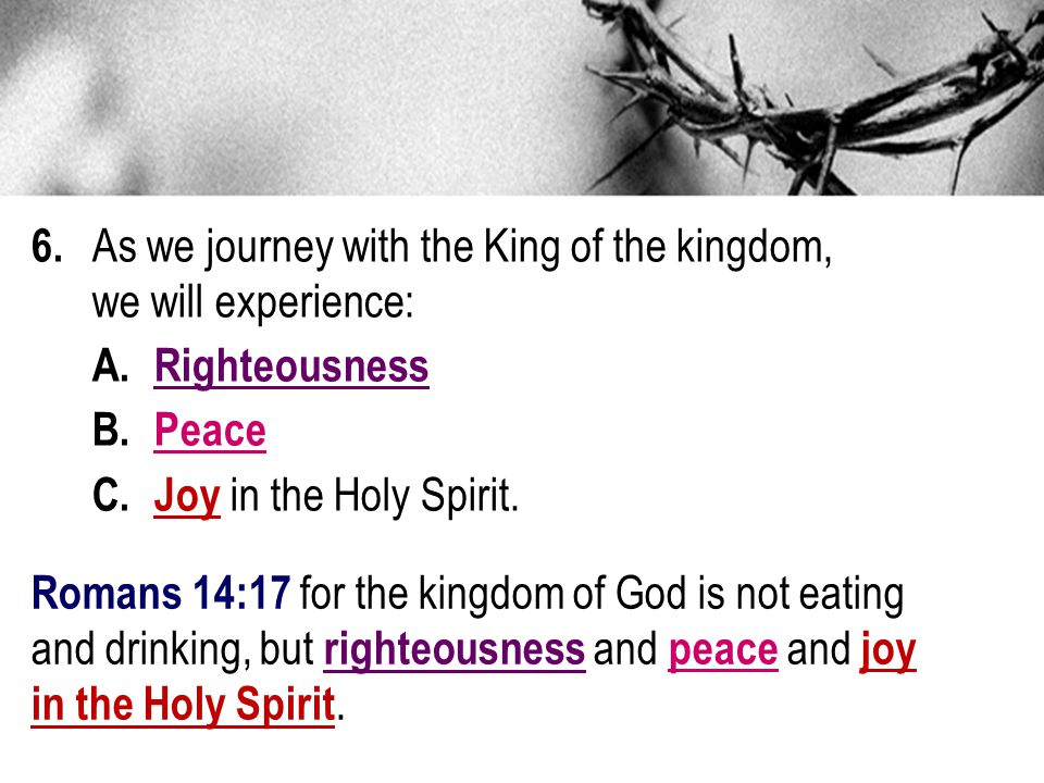 6. As we journey with the King of the kingdom, we will experience: