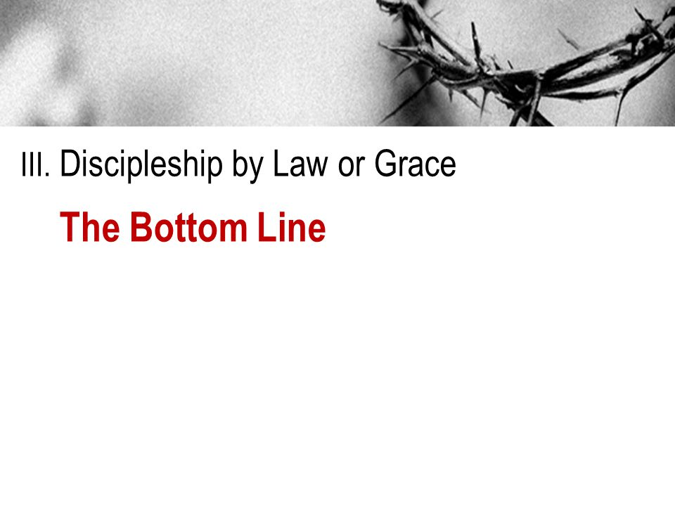 III. Discipleship by Law or Grace