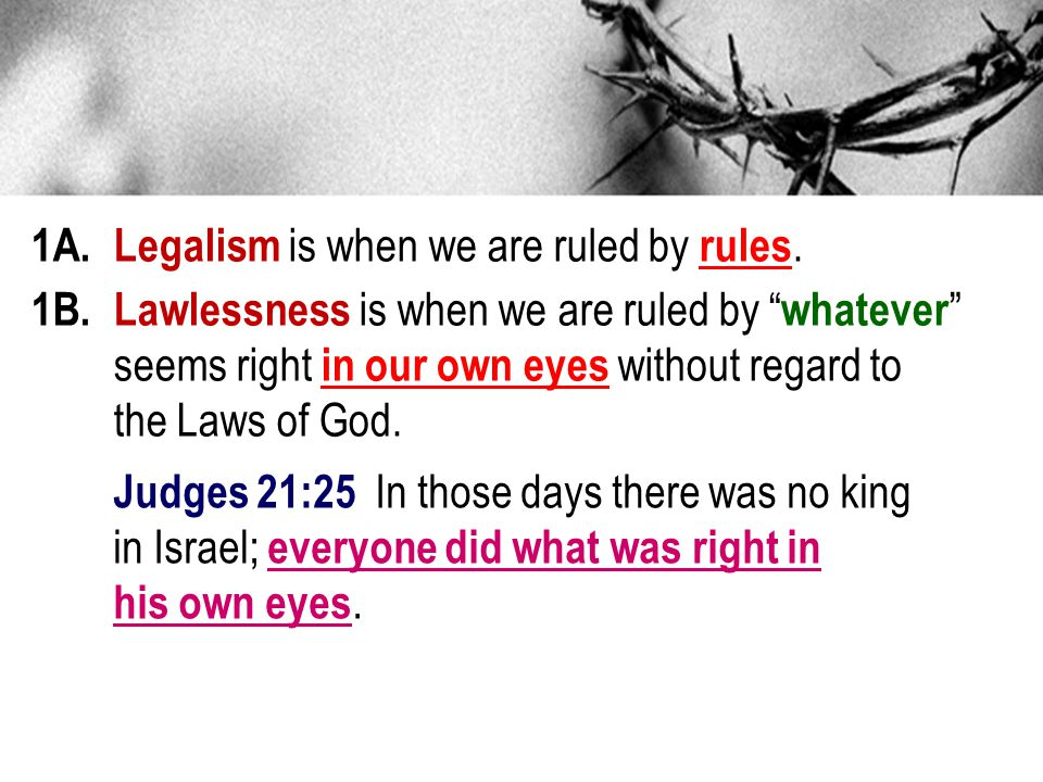 1A. Legalism is when we are ruled by rules.