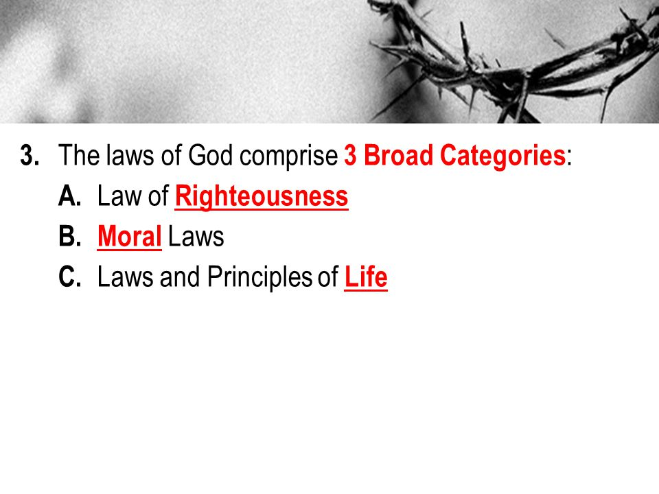 3. The laws of God comprise 3 Broad Categories: