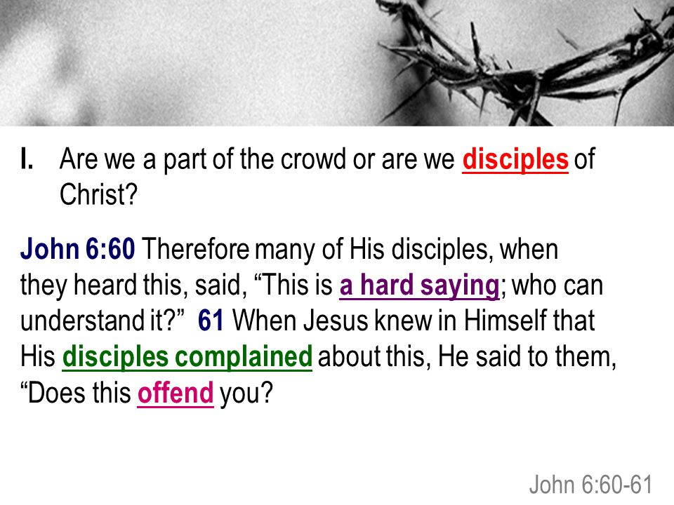 I. Are we a part of the crowd or are we disciples of Christ