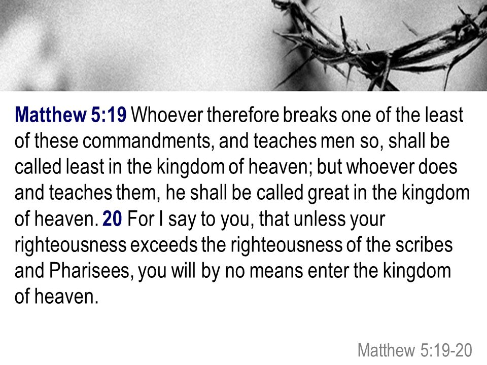 Matthew 5:19 Whoever therefore breaks one of the least