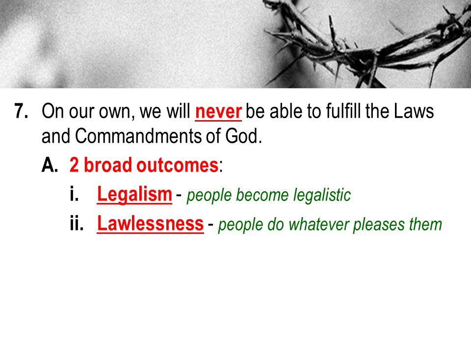 7. On our own, we will never be able to fulfill the Laws