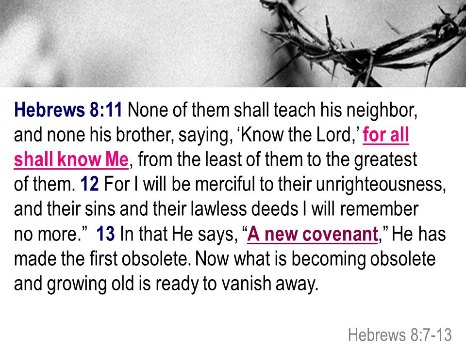 Hebrews 8:11 None of them shall teach his neighbor,