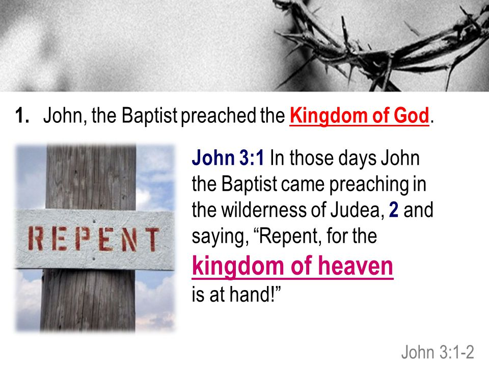 1. John, the Baptist preached the Kingdom of God.