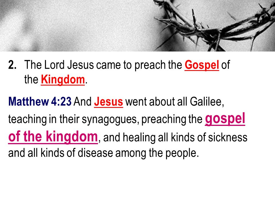 of the kingdom, and healing all kinds of sickness