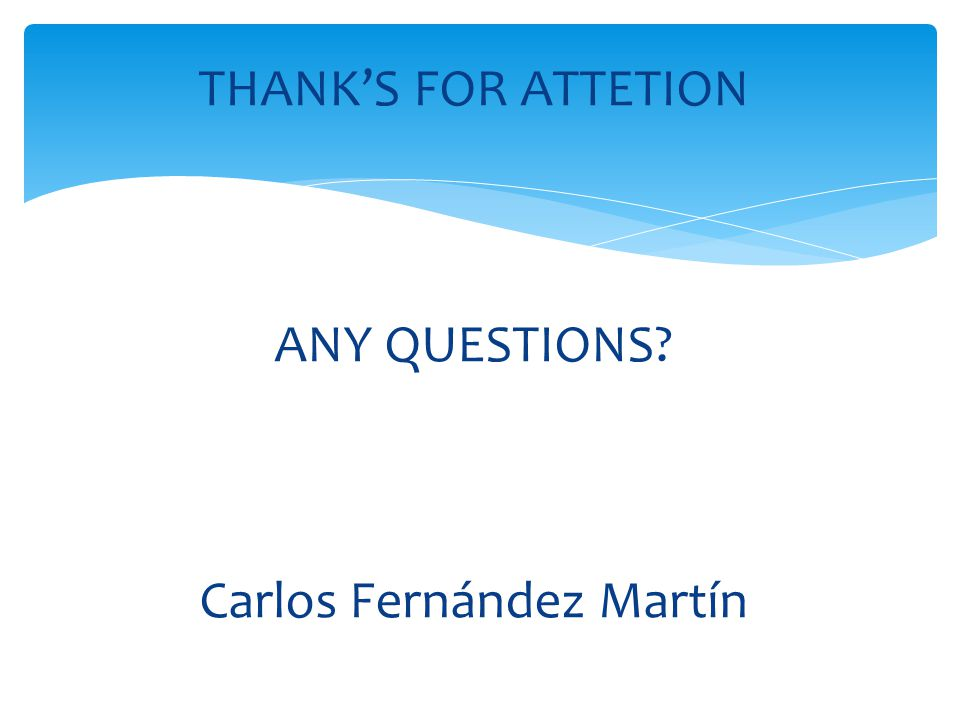 THANK'S FOR ATTETION ANY QUESTIONS Carlos Fernández Martín