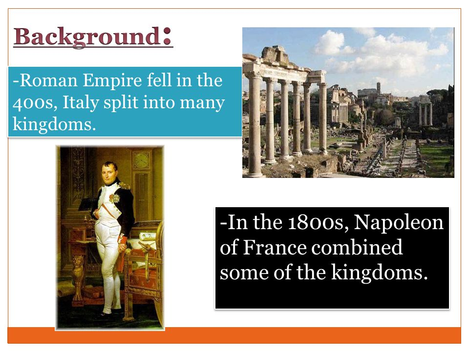 Background: -Roman Empire fell in the 400s, Italy split into many kingdoms.