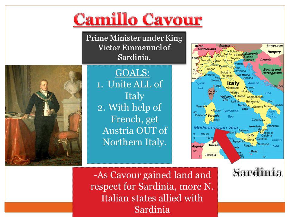 Camillo Cavour Sardinia GOALS: Unite ALL of Italy