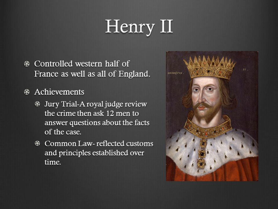 Henry II Controlled western half of France as well as all of England.