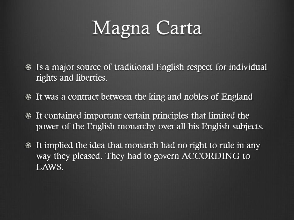 Magna Carta Is a major source of traditional English respect for individual rights and liberties.