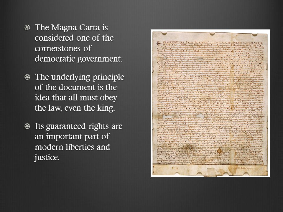 The Magna Carta is considered one of the cornerstones of democratic government.