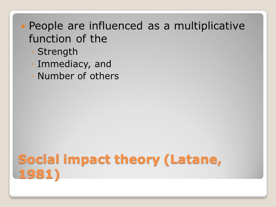 Social impact theory (Latane, 1981)