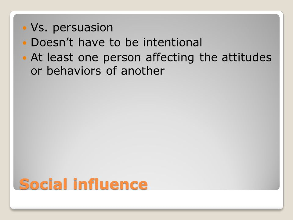 Social influence Vs. persuasion Doesn't have to be intentional