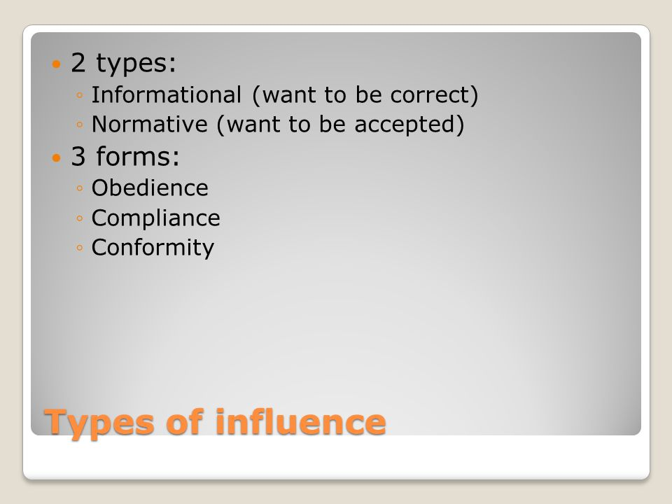 Types of influence 2 types: 3 forms: