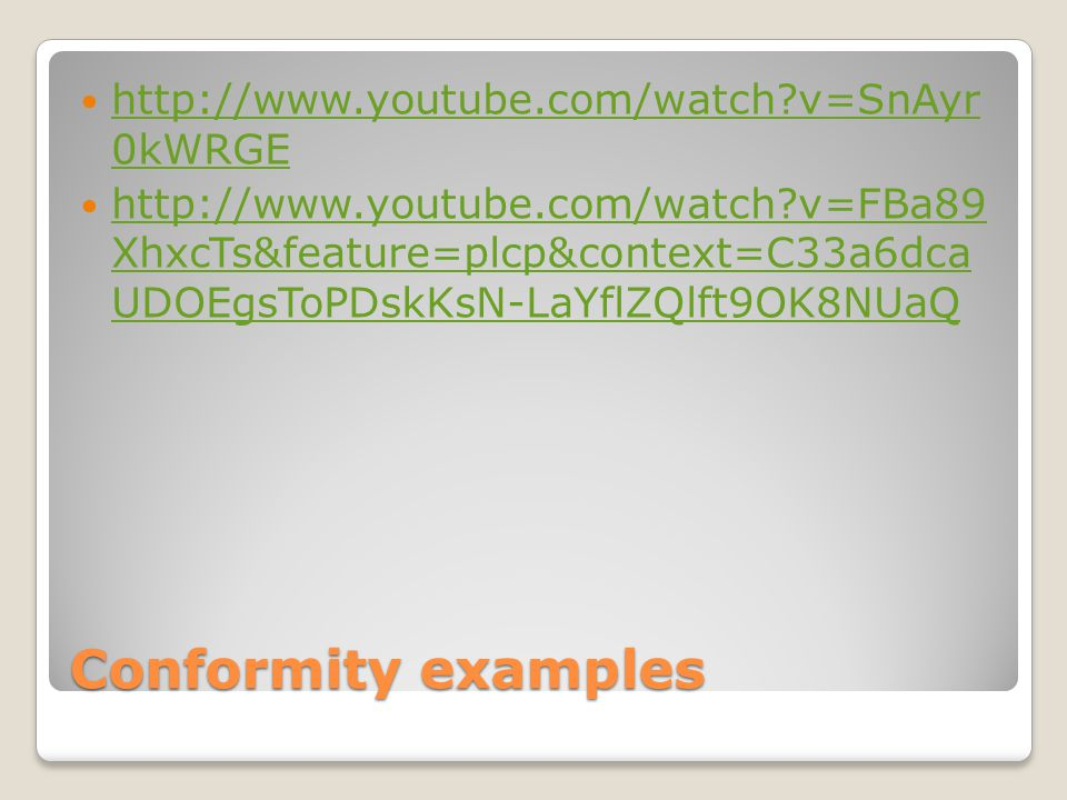 Conformity examples http://www.youtube.com/watch v=SnAyr 0kWRGE