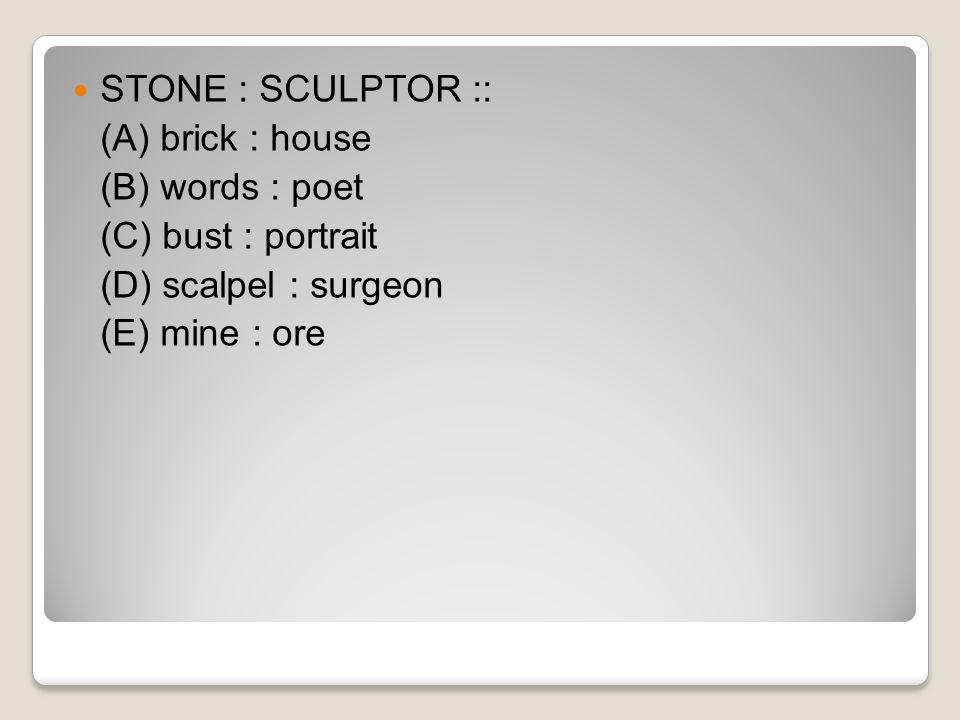 STONE : SCULPTOR :: (A) brick : house (B) words : poet (C) bust : portrait