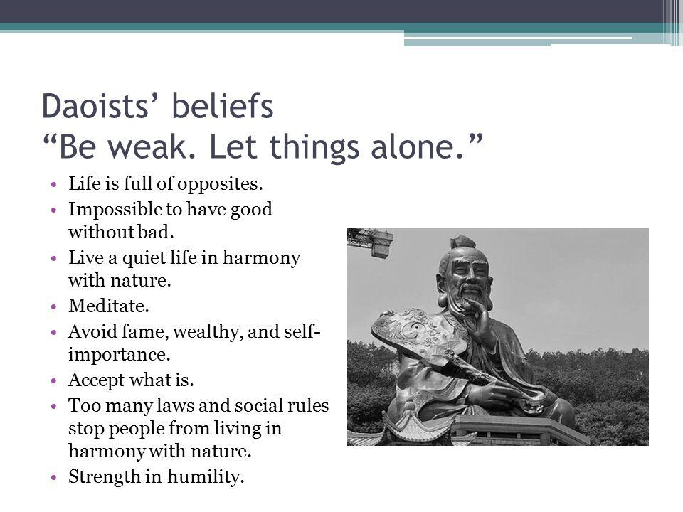 Daoists' beliefs Be weak. Let things alone.