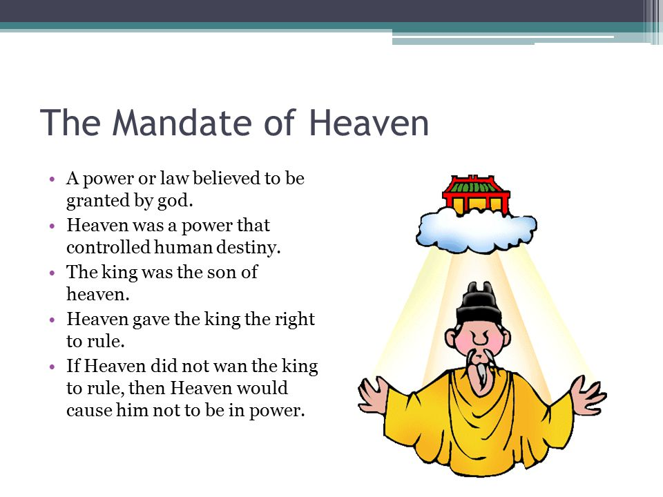 The Mandate of Heaven A power or law believed to be granted by god.