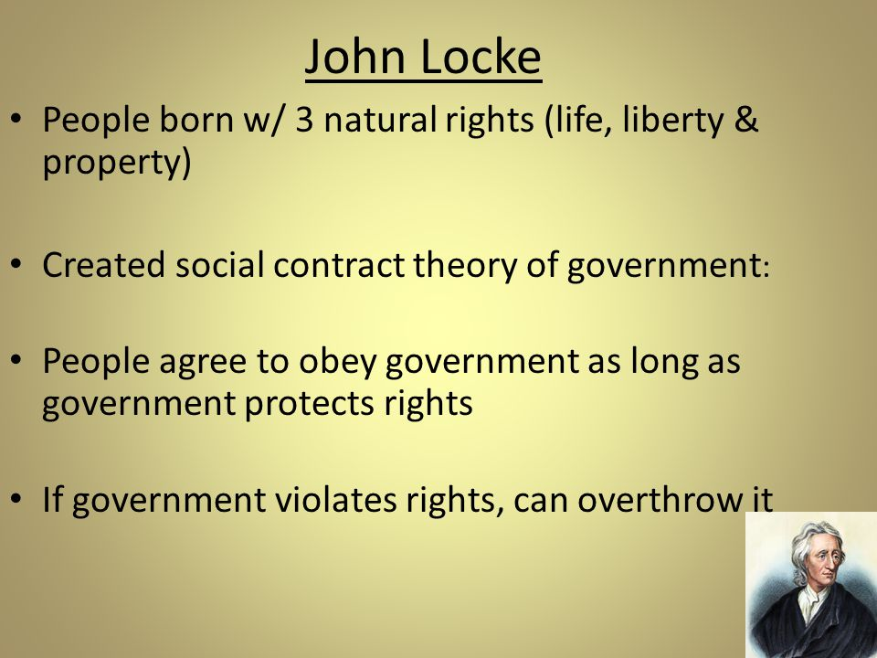 John Locke People born w/ 3 natural rights (life, liberty & property)
