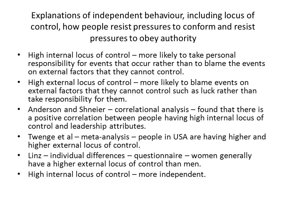 Explanations of independent behaviour, including locus of control, how people resist pressures to conform and resist pressures to obey authority
