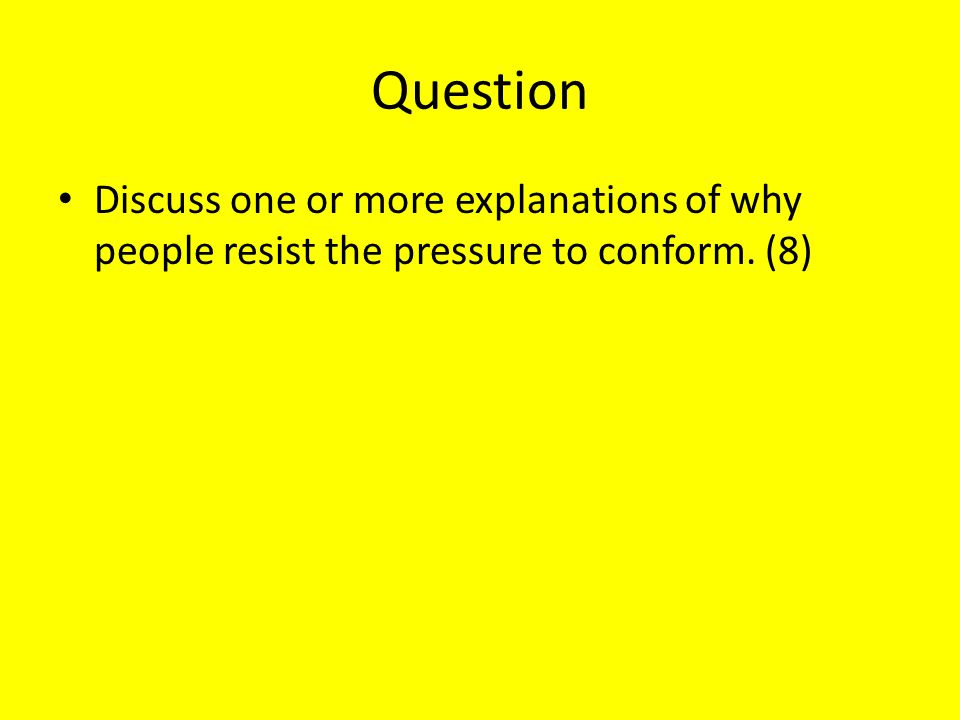 Question Discuss one or more explanations of why people resist the pressure to conform. (8)