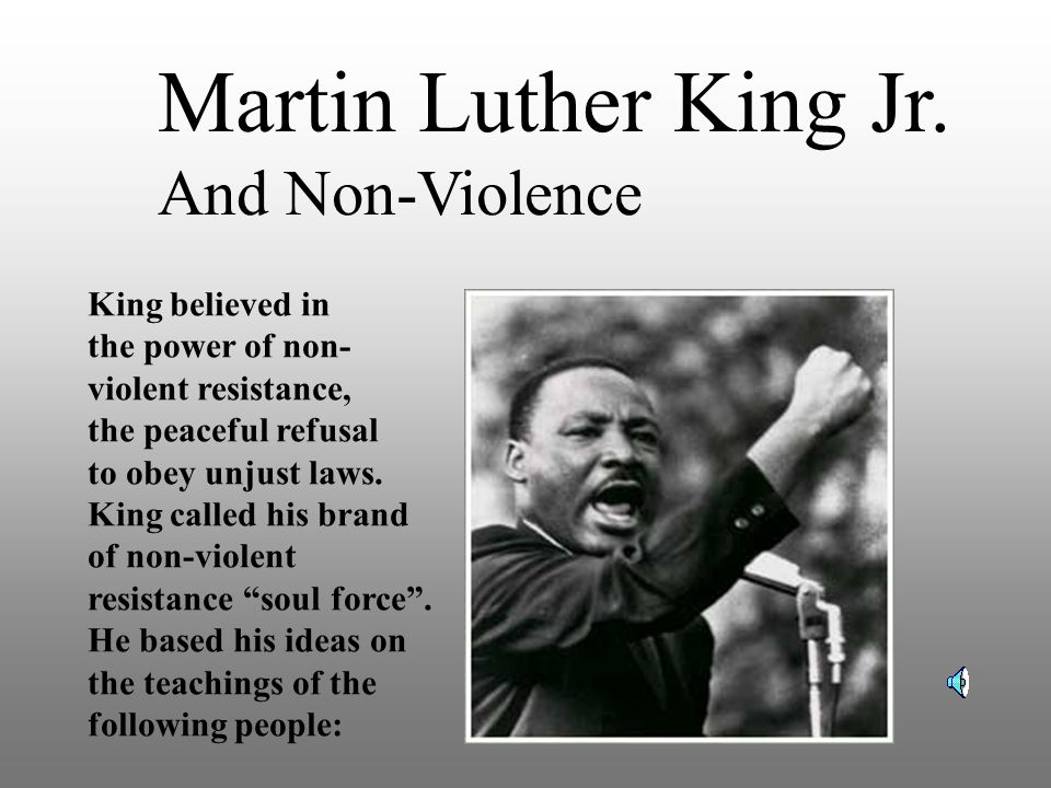 Martin Luther King Jr. And Non-Violence King believed in