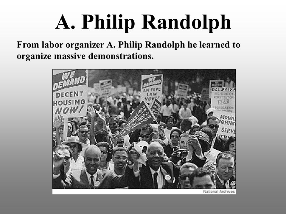 A. Philip Randolph From labor organizer A. Philip Randolph he learned to.
