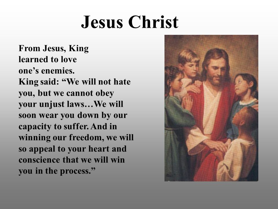 Jesus Christ From Jesus, King learned to love one's enemies.