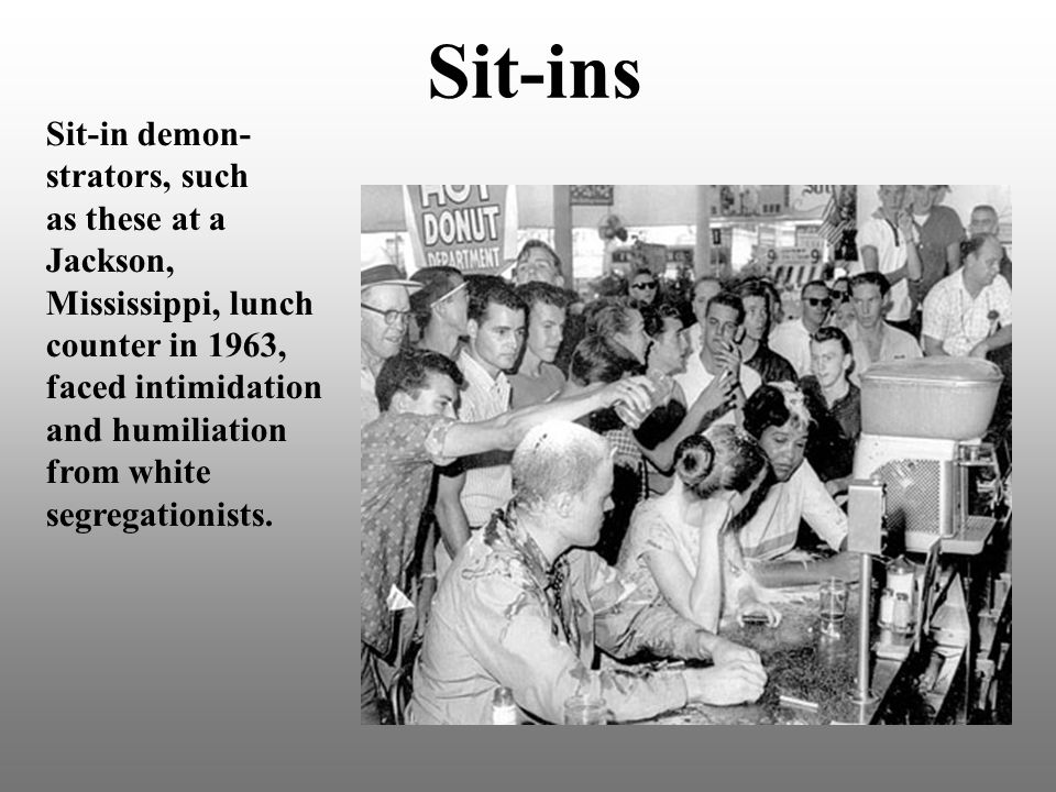 Sit-ins Sit-in demon- strators, such as these at a Jackson,