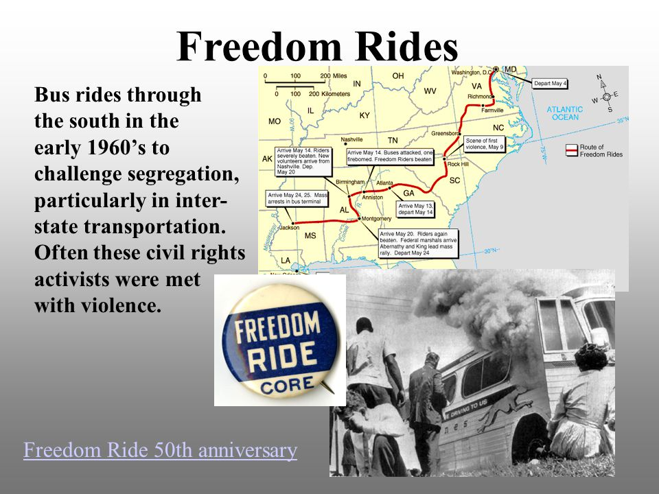 Freedom Rides Bus rides through the south in the early 1960's to