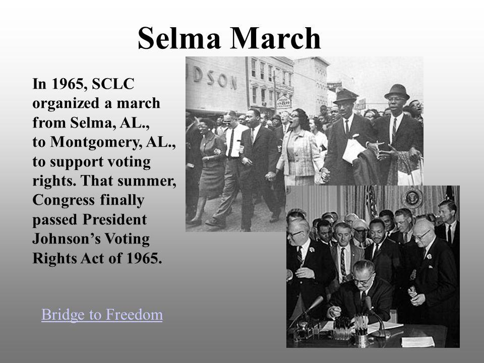Selma March In 1965, SCLC organized a march from Selma, AL.,