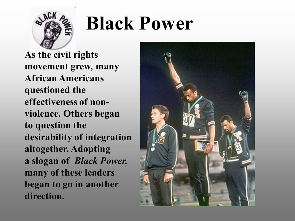 Black Power As the civil rights movement grew, many African Americans