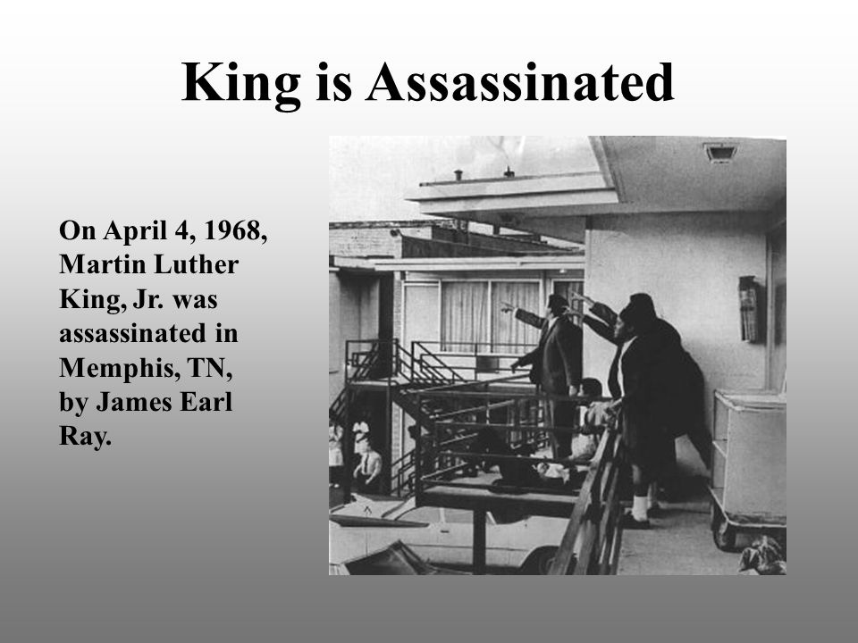 King is Assassinated On April 4, 1968, Martin Luther King, Jr. was