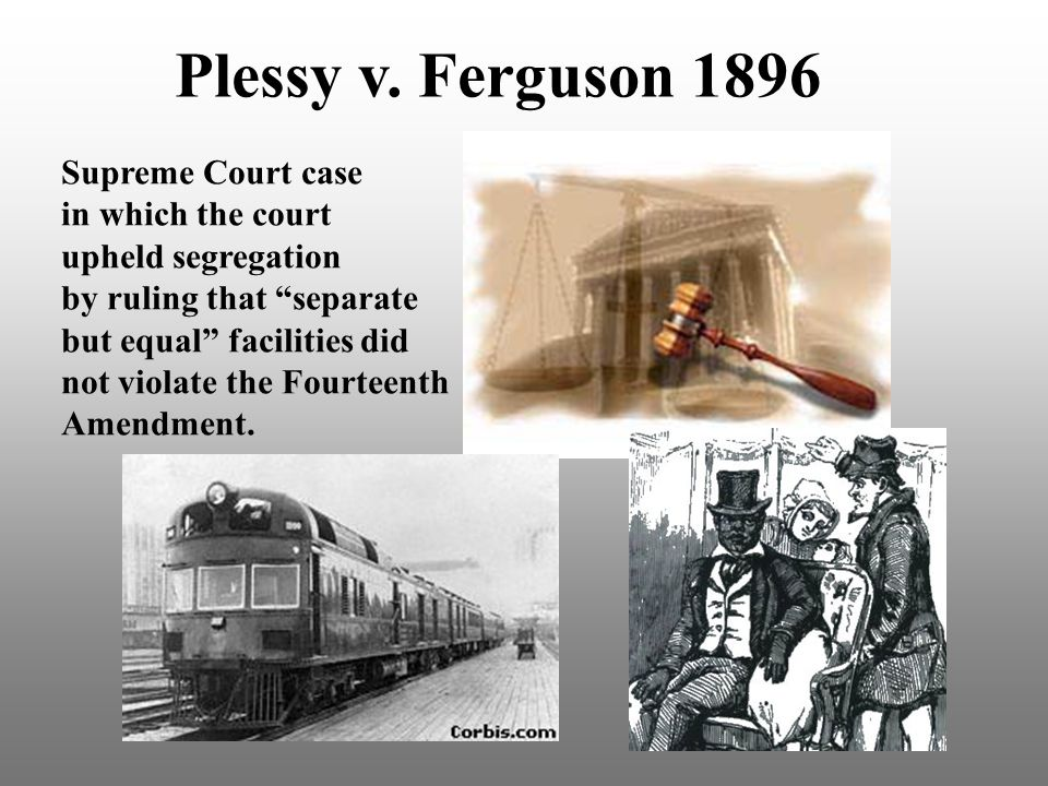 Plessy v. Ferguson 1896 Supreme Court case in which the court