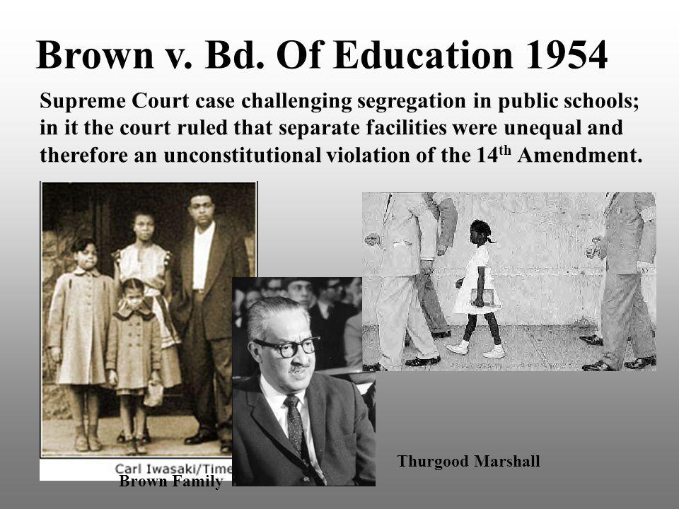Brown v. Bd. Of Education 1954 Supreme Court case challenging segregation in public schools;