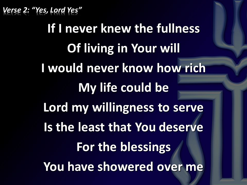 Verse 2: Yes, Lord Yes