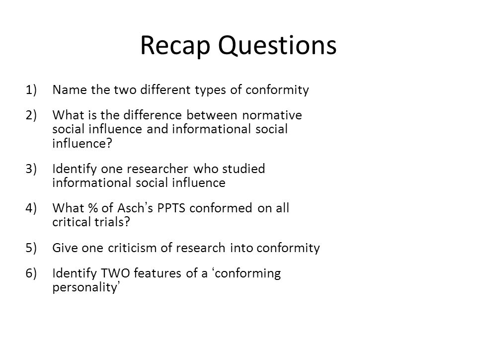 Recap Questions Name the two different types of conformity