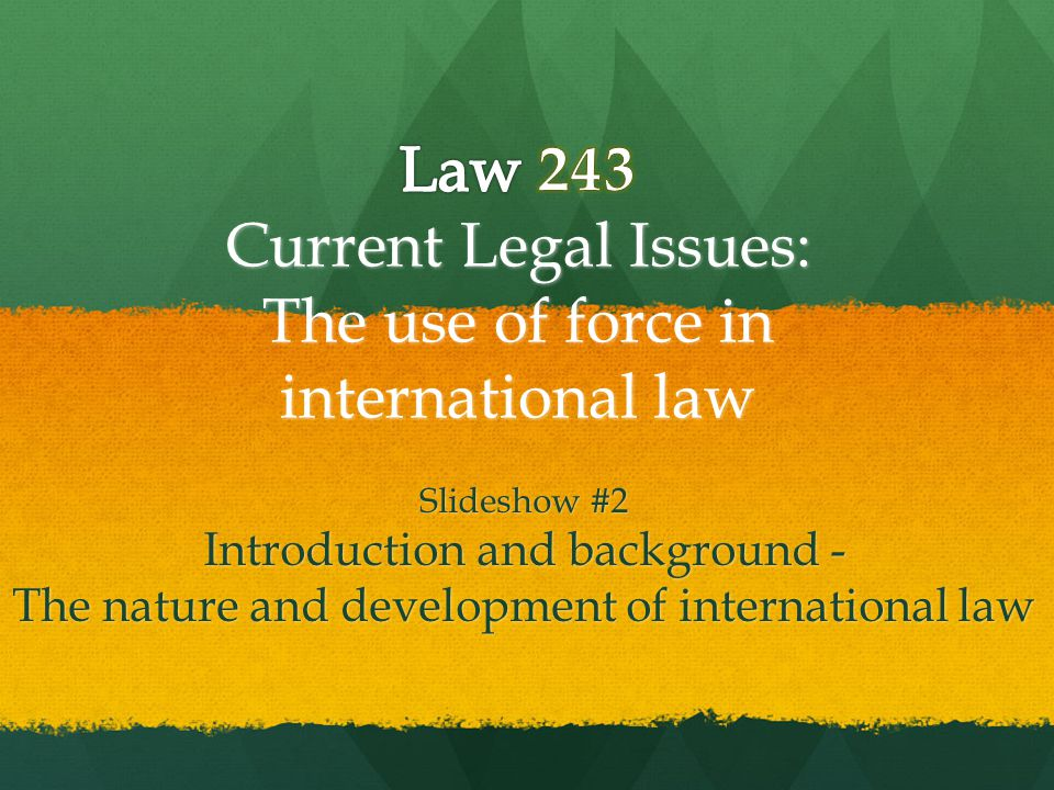 Law 243 Current Legal Issues: The use of force in international law