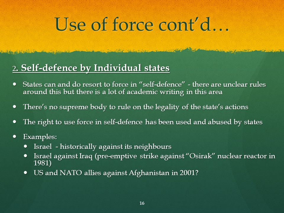 Use of force cont'd… 2. Self-defence by Individual states.