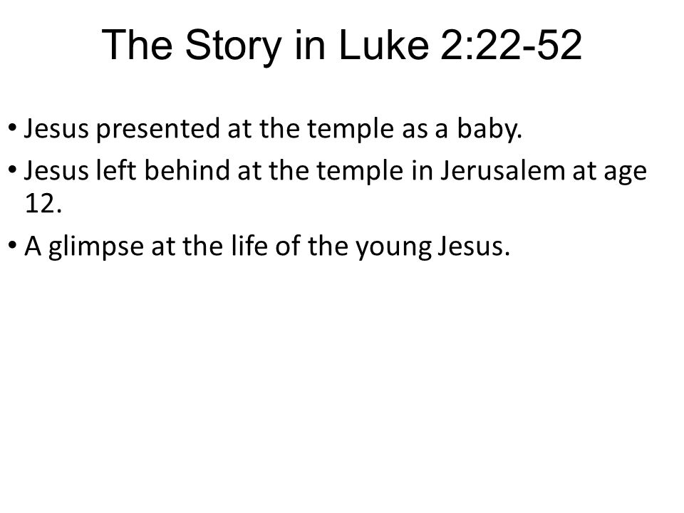 The Story in Luke 2:22-52 Jesus presented at the temple as a baby.