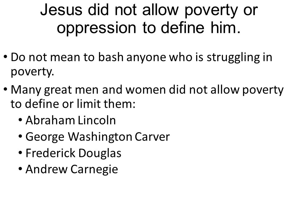 Jesus did not allow poverty or oppression to define him.
